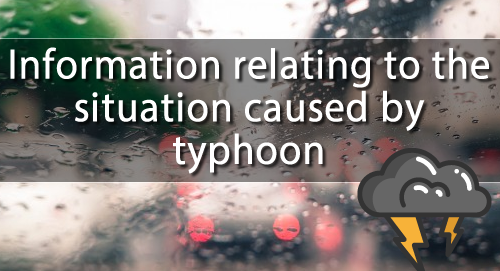 Information relating to the situation caused by typhoon